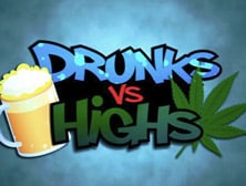Drunks vs Highs